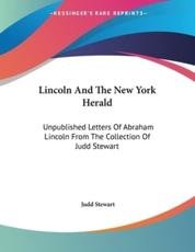 Lincoln and the New York Herald: Unpublished Letters of Abraham Lincoln from the Collection of Judd Stewart - Stewart, Judd