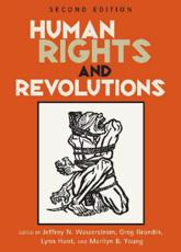 Human Rights and Revolutions - Wasserstrom, Jeffrey N. (EDT)/ Grandin, Greg (EDT)/ Hunt, Lynn Avery (EDT)/ Young, Marilyn B. (EDT)