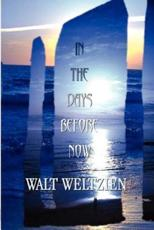 In the Days Before Now - Walt Weltzien