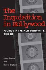 The Inquisition in Hollywood - Larry Ceplair, Steven Englund