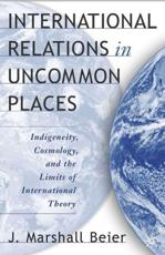 International Relations in Uncommon Places - J. Marshall Beier