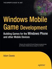 Windows Mobile Game Development: Building Games for the Windows Phone and Other Mobile Devices - Adam Dawes