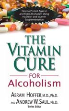 Vitamin Cure for Alcoholism - Abram Hoffer, Andrew W. Saul