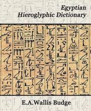 Egyptian Hieroglyphic Dictionary - Budge E a Wallis Budge, Professor E A Wallis Budge, E a Wallis Budge