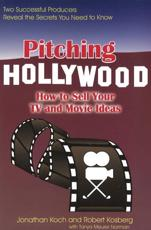 Pitching Hollywood - Jonathan Koch, Robert Kosberg, Tanya Meurur Norman