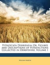Petrificata Derbiensia - William Martin