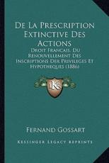 de La Prescription Extinctive Des Actions - Fernand Gossart