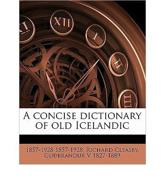 A Concise Dictionary of Old Icelandic - Richard Cleasby, V Guobrandur, 1857-1928 1857-1928