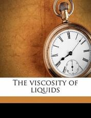 The Viscosity of Liquids - Albert Ernest Dunstan, Ferdinand Bernard Thole