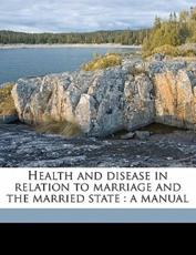 Health and Disease in Relation to Marriage and the Married State - H 1834-1911 Senator, Siegfried Kaminer