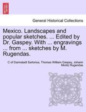 Mexico. Landscapes and Popular Sketches. ... Edited by Dr. Gaspey. with ... Engravings ... from ... Sketches by M. Rugendas. - C Of Darmstadt Sartorius, Thomas William Gaspey, Johann Moritz Rugendas