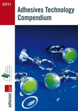 Adhesives Technology Compendium 2011 - Industrieverband Klebstoffe E. V. Adh��sion Kleben & Dichten (Hrsg.)