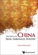 The Birth of China Seen Through Poetry - Hong-Mo Chan