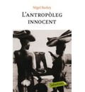 L'antropòleg innocent : notes des d'una cabana de fang - Nigel Barley
