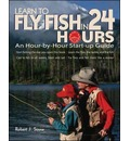 Learn to Fly Fish in 24 Hours - Robert J. Sousa