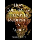 How Colonialism Preempted Modernity in Africa - Olufemi Taiwo
