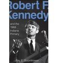 Robert F. Kennedy and the 1968 Indiana Primary - Ray E. Boomhower