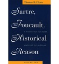 Sartre, Foucault and Historical Reason: A Postructuralist Mapping of History v. 2 - Thomas R. Flynn