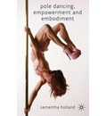Pole Dancing, Empowerment and Embodiment - Samantha Holland