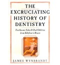 Excruciating History of Dentistry - James Wynbrandt