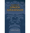 Kaegi's Greek Grammar - Adolf Kaegi