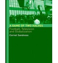 A Game of Two Halves - Cornel Sandvoss