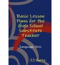 Basic Lesson Plans for the High School Substitute Teacher - Jj Botta