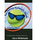 The Tennis Junkie's Guide (to Serious Humor) - Dave Whitehead