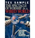 The Spectacle of Worship in a Wired World - Tex Sample