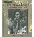 Dorothea Lange: Photographer of the People - David C. King