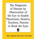The Diagnosis of Disease by Observation of the Eye to Enable Physicians, Healers, Teachers, Parents to Read the Eyes - Peter Johannes Thiel