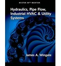Hydraulics, Pipe Flow, Industrial HVAC & Utility Systems - Jim A Wingate