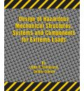 Design of Hazardous Mechanical Structures, Systems and Components for Extreme Loads - John D. Stevenson