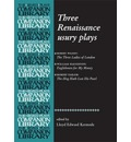 Three Renaissance Usury Plays: 'The Three Ladies of London', 'Englishmen for My Money' AND 'The Hog Hath Lost His Pearl' - Lloyd Edward Kermode