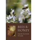 Bees and Honey, from Flower to Jar - Michael Weiler