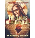 The Glories of Divine Grace - REV Fr Matthias J Scheeben