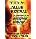 TRUE & FALSE REVIVAL.. An Insider's Warning. Are Todd Bentley & the Florida Healing Revival for Real? What About Gold Dust & Laughing Revivals? How Do We Tell the False from the True? - Andrew Strom