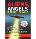 ALIENS, ANGELS & OUTER SPACE! A Biblical Investigation into Life Beyond Earth - Jeffrey W. Mardis