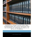 Catalogue D'Une Collection Tres-Considerable de Livres Imprimes Par Les Elzevirs de Formats In-F[ol.], In-4[to.], Et In-8[vo.] - Jules Franois Chenu