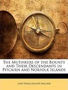 The Mutineers of the Bounty and Their Descendants in Pitcairn and Norfolk Islands - Lady Diana Jolliffe Belcher