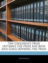 The Children's Prize [Afterw.] the Prize for Boys and Girls [Afterw.] the Prize - Anonymous