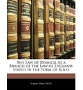 The Law of Domicil as a Branch of the Law of England - Albert Venn Dicey