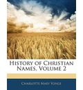 History of Christian Names, Volume 2 - Charlotte Mary Yonge