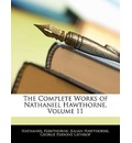 The Complete Works of Nathaniel Hawthorne, Volume 11 - Nathaniel Hawthorne