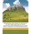 Exploration and Survey of the Valley of the Great Sald Lake of Utah, Including a Reconnoissance of a New Route Through the Rocky Mountains. - Howard Stansbury