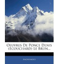 Oeuvres de Ponce Denis (Ecouchard) Le Brun... - Anonymous