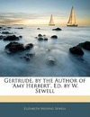 Gertrude, by the Author of 'Amy Herbert', Ed. by W. Sewell - Elizabeth Missing Sewell