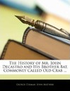The History of Mr. John Decastro and His Brother Bat, Commonly Called Old Crab ... - George Colman