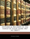 Historical Records of the Family of Leslie from 1067 to 1868-9 - Charles Leslie