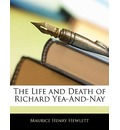 The Life and Death of Richard Yea-And-Nay - Maurice Henry Hewlett